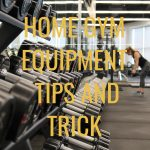 Home Gym Equipment Tips and Trick